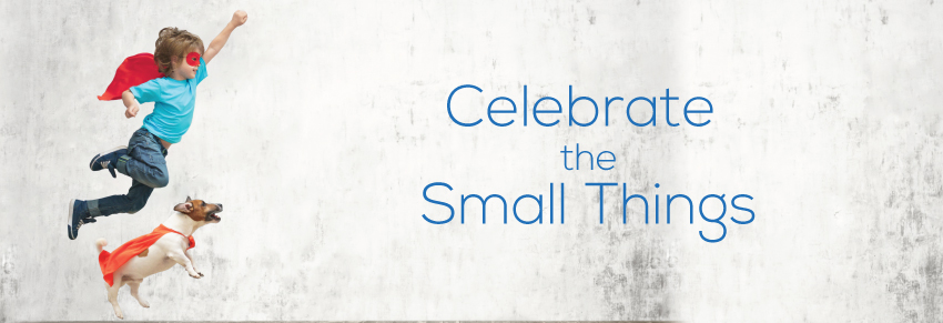 Celebrate the small things