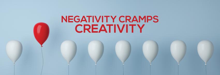 negativity cramp creativity