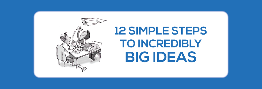 12 steps to incredibly big ideas